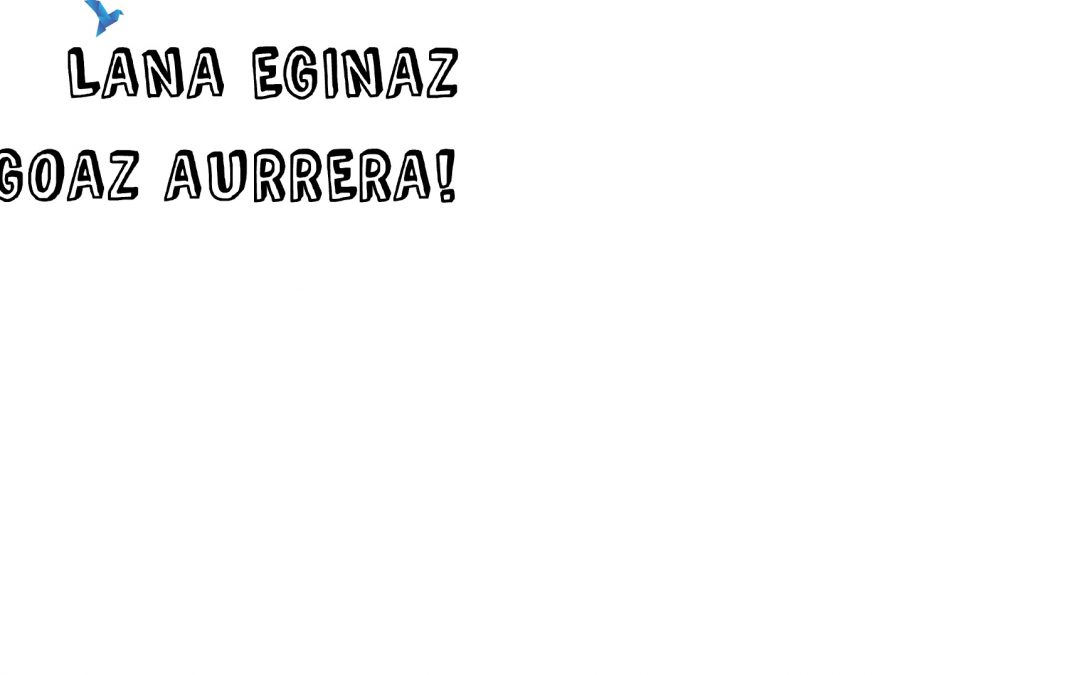 LANA EGINAZ GOAZ AURRERA!!